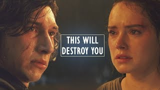 Kylo & Rey || This Will Destroy You