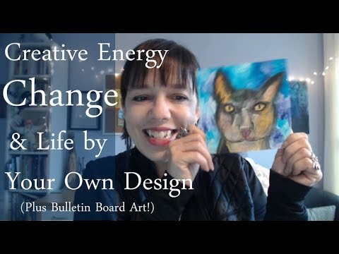 Creative Energy, Change and Life by Your Own Design