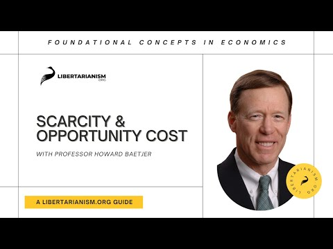 2. Scarcity and Opportunity Cost | Foundational Concepts in Economics with Howard Baetjer
