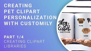 Pet Clipart Tutorial - Part 1/4 - Creating clipart libraries