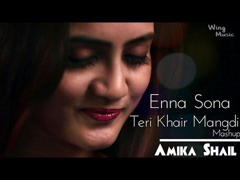Enna Sona   Teri Khair Mangdi   Cover Mashup - Amika Shail