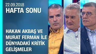 Hakan Akbaş ve Murat Ferman ile dünyadaki kritik gelişmeler - Hafta Sonu 22.09.2018 Cumartesi