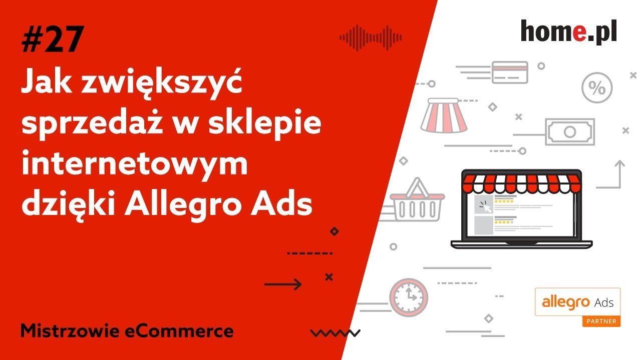 Jak Zwiekszyc Sprzedaz Dzieki Allegro Ads Podcast Mistrzowie Ecommerce Home Pl 27 Youtube