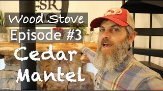 WOOD STOVE Episode #3: Chainsaw Milled Cedar Mantel