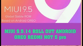 Redmi Note 5 pro MIUI 9.5.14 update With android Oreo ROLL OUT!! Hindi