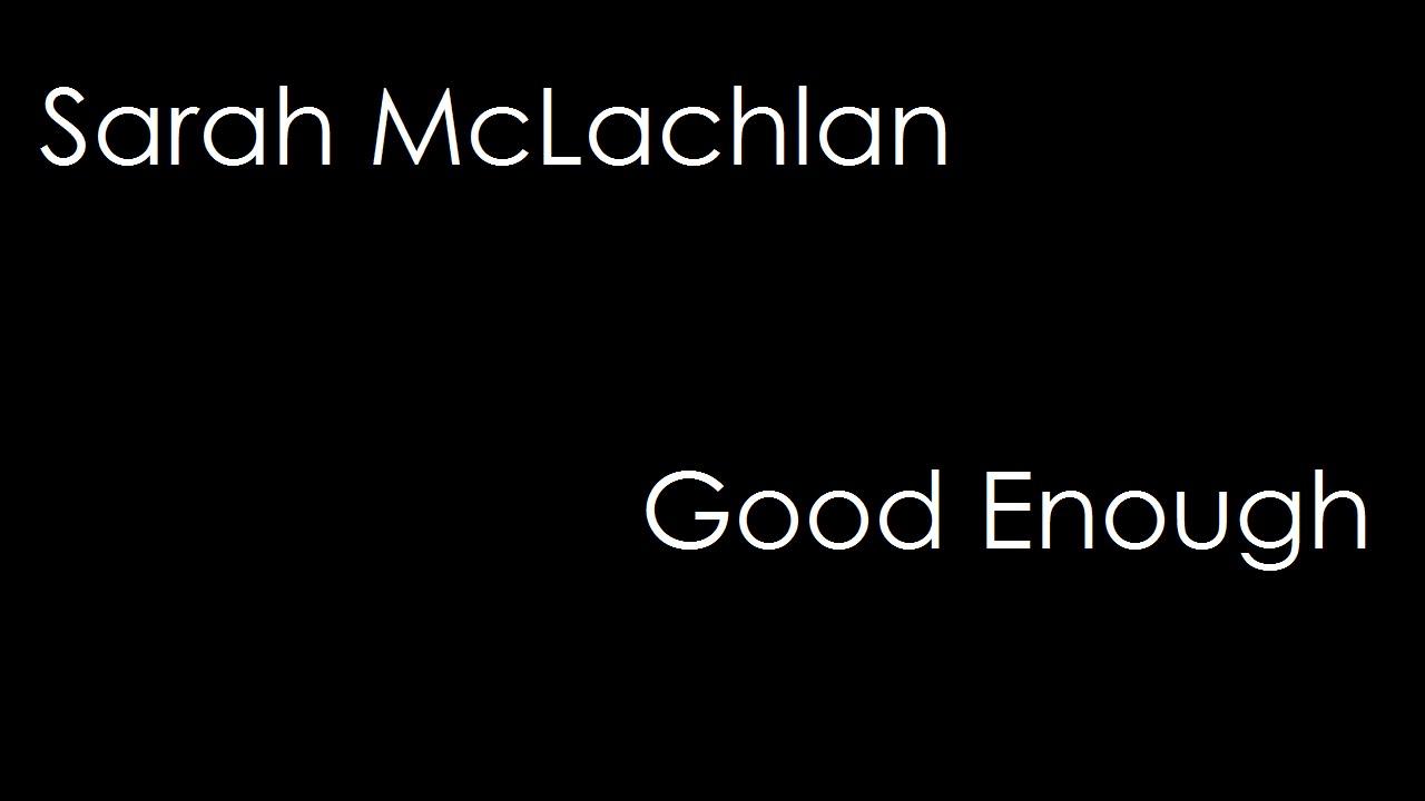 Sarah Mclachlan Good Enough Lyrics Youtube