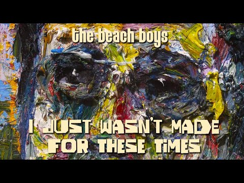The Beach Boys- I Just Wasn't Made For These Times