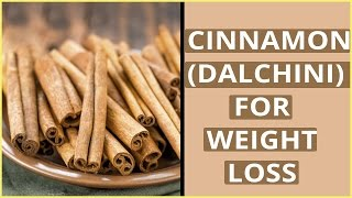 Benefits Of CINNAMON (DALCHINI) For Weight Loss, Fat Burning & More