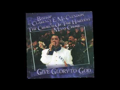 Bishop Clarence E. McClendon -- Give Glory to God
