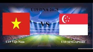 Trực Tiếp | U19 Việt Nam VS U19 SINGAPORE | U19 Đông Nam Á 2018