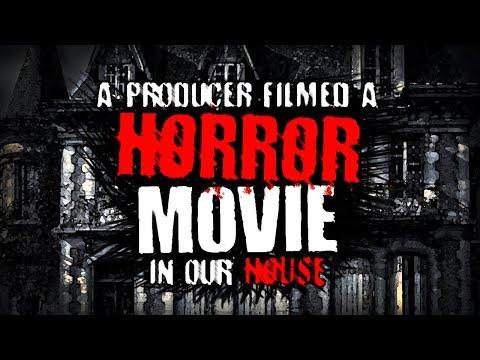 """A Producer Filmed a Horror Movie in Our House""   Creepypasta"
