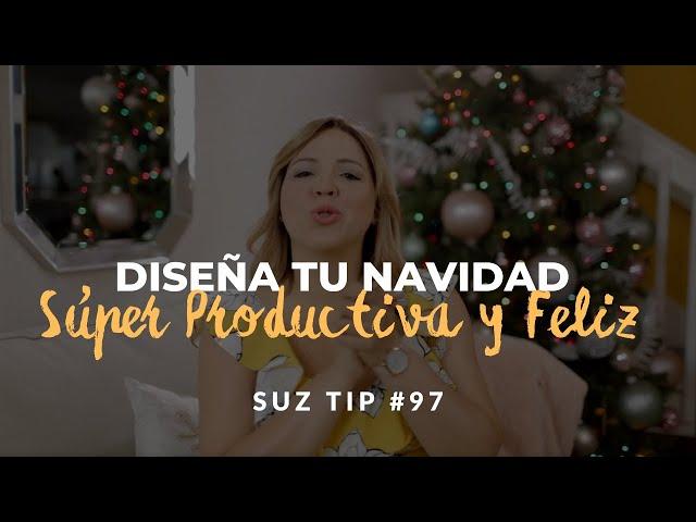Diseña tu Navidad Súper Productiva y Feliz. Suz Tip #97