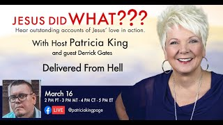 Delivered from Hell // Jesus Did What??? // Derrick Gates // Patricia King