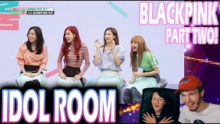 BLACKPINK IDOL ROOM PART TWO (REACTION!)