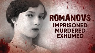 Romanovs: Imprisoned, Murdered, Exhumed | A Shocking Story of Tragedy and Death