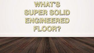 What's Super Solid Engineered Floor? | Chestnut Flooring