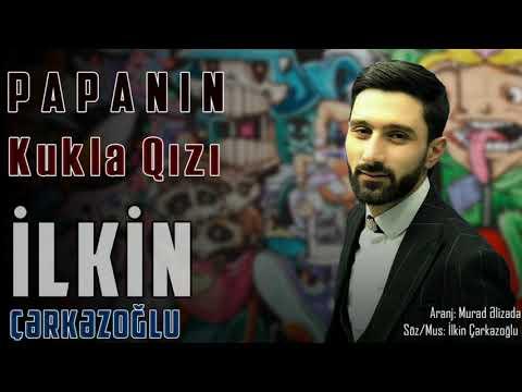 Ilkin Cerkezoglu - Papanin Kukla Qizi 2020 ( Audio)