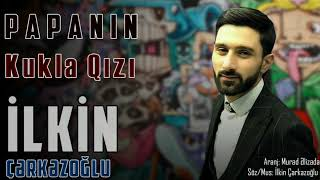 Ilkin Cerkezoglu - Papanin Kukla Qizi 2020 (Audio)