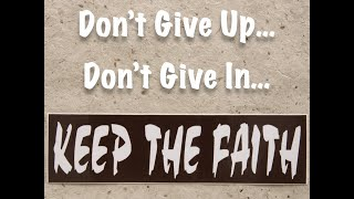 2020-09-06 | Don't Give Up... Don't Give In... Keep the Faith