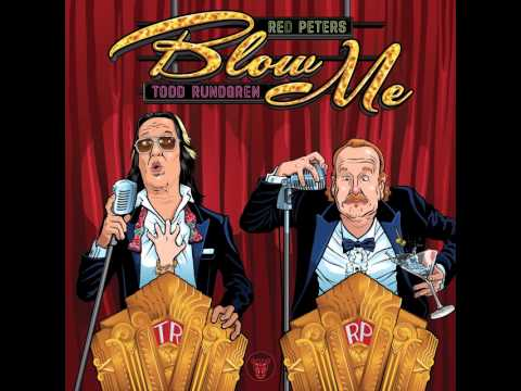 Blow Me (You Hardly Even Know Me) with intro- Red Peters duet w/ Todd Rundgren
