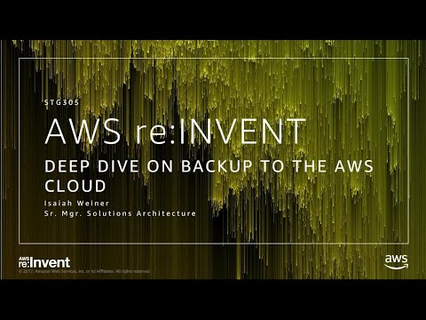 AWS re:Invent 2017: Deep Dive on Backup to the AWS Cloud (STG305)