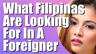 What Are Filipinas Looking For First In a Foreigner | Meet a Filipina | Marry Filipina Philippines