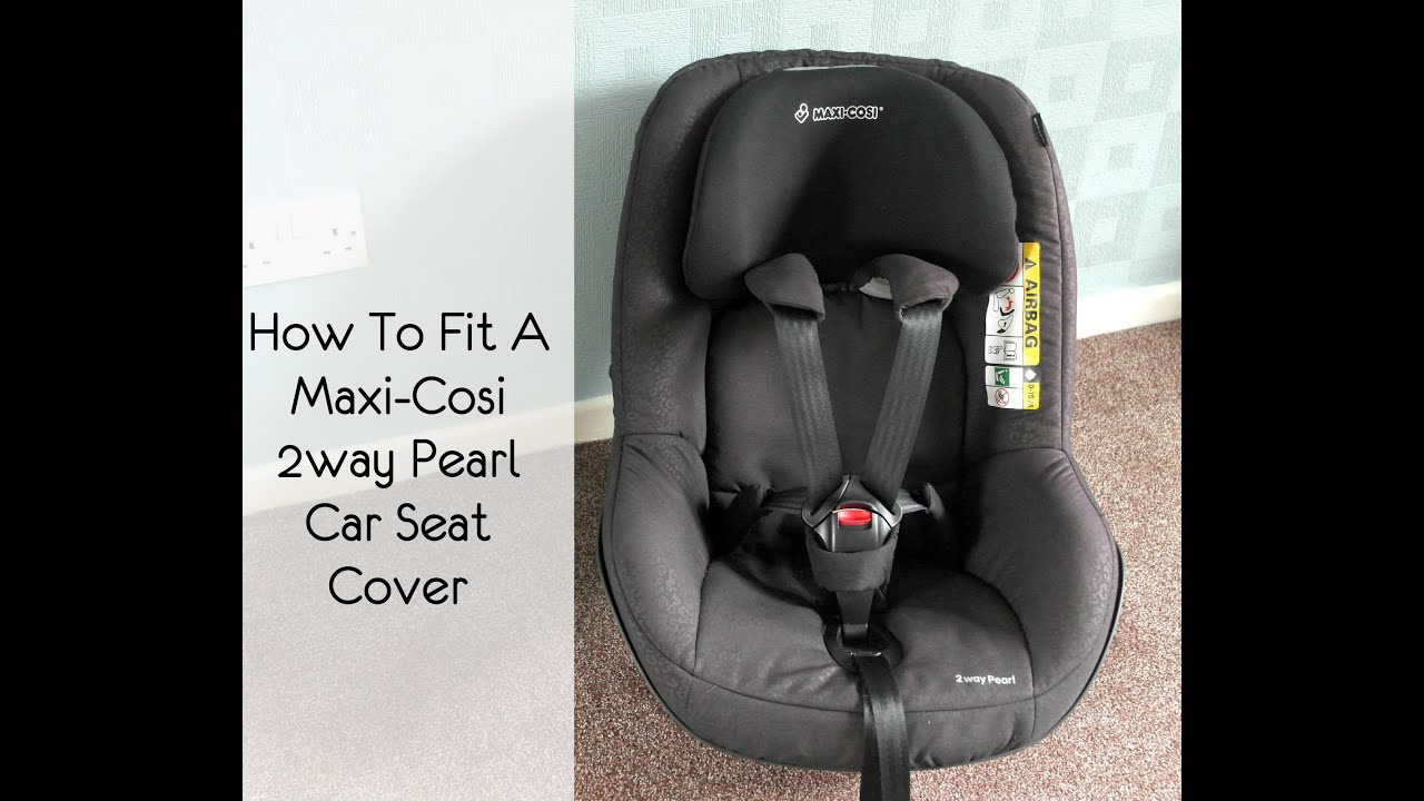 how to fit a maxi cosi 2way pearl car seat cover youtube. Black Bedroom Furniture Sets. Home Design Ideas