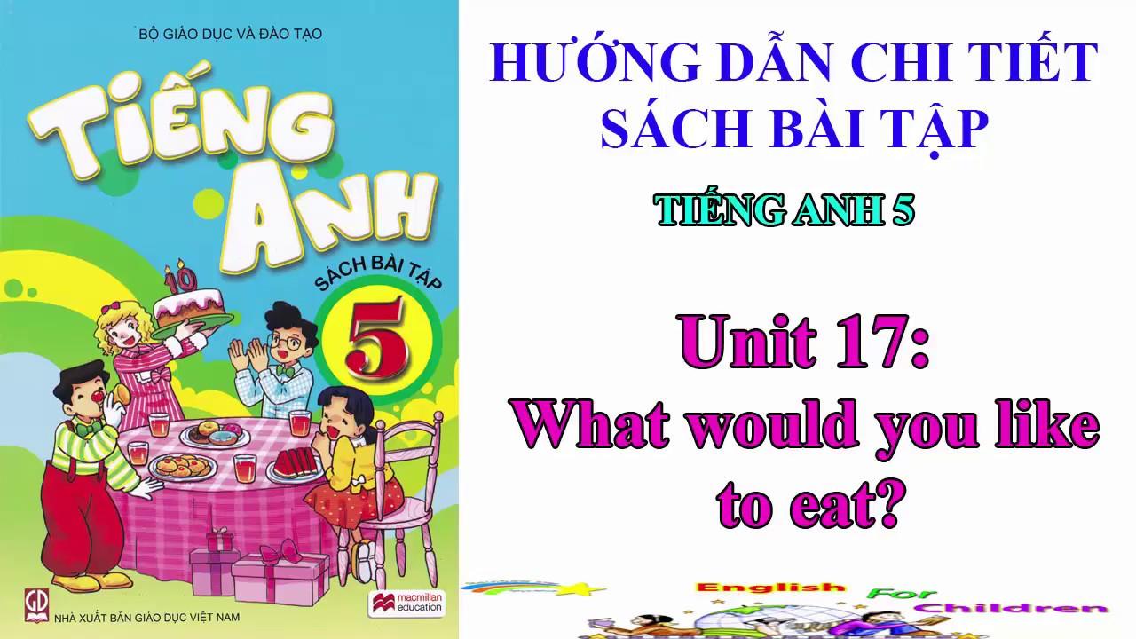 Sách bài tập tiếng Anh lớp 5-Unit 17:What would you like to eat?||Hướng dẫn sử dụng trọn bộ sách mềm