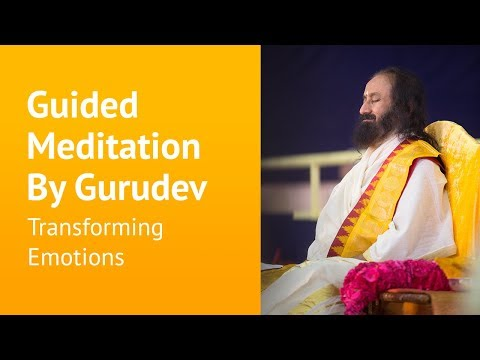 Transforming emotions | Guided Meditation By Gurudev Sri Sri Ravi Shankar
