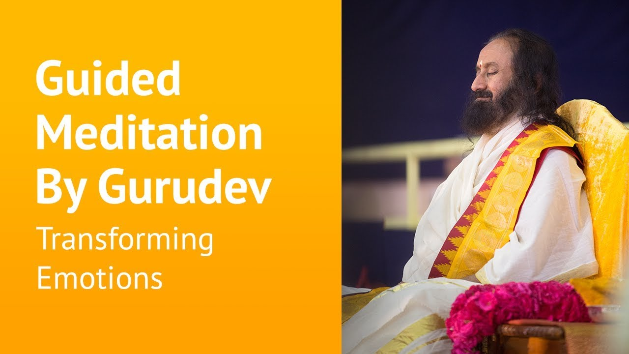 Transforming Emotions - Guided Meditation - Sri Sri Ravi ...