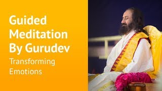Guided Meditation by Sri Sri Ravi Shankar - Transforming Emotions