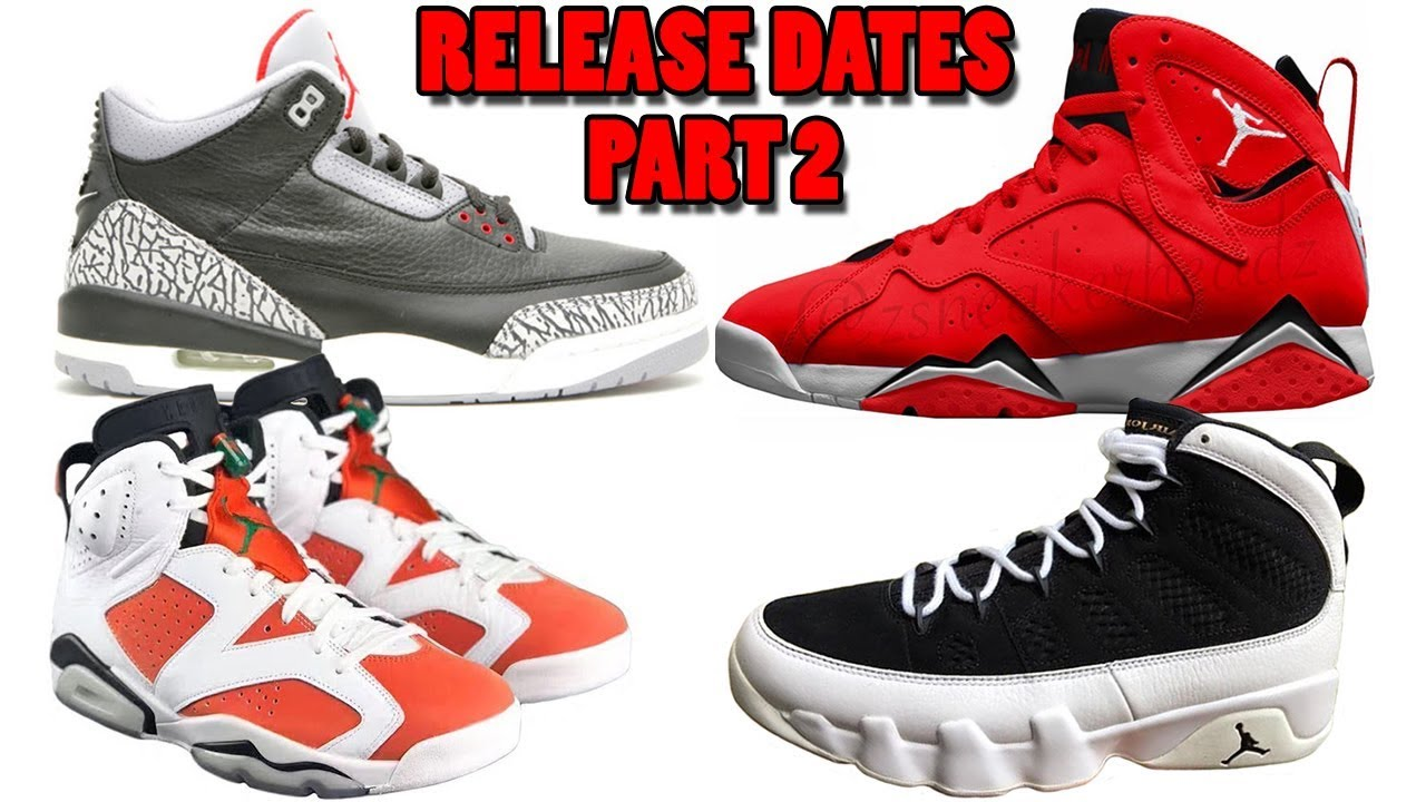 AIR JORDAN 3 BLACK CEMENT RELEASE DATE, JORDAN 7 FADEAWAY, JORDAN 6 GATORADE,  JORDAN 9 2018 AND MORE