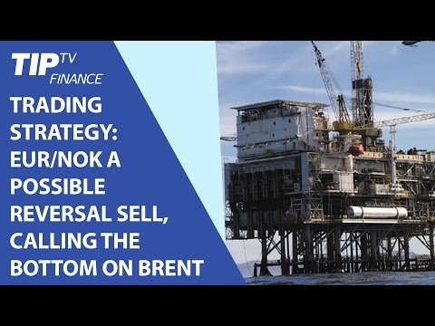 Trading Strategy: EUR/NOK a possible reversal sell, Calling the bottom on Brent Crude