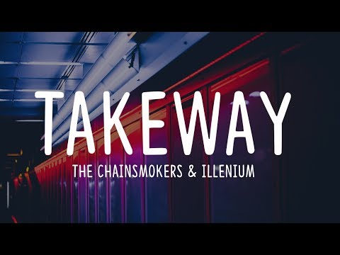 the-chainsmokers-&-illenium---takeway(lyrics)-ft.-lennon-stella