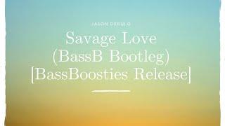 Jason Derulo - Savage Love (BassB Bootleg)  [BassBoosties Release]