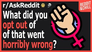 What did you opt out of that went horribly wrong?