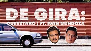 DE GIRA: Queretaro ft. Ivan Mendoza
