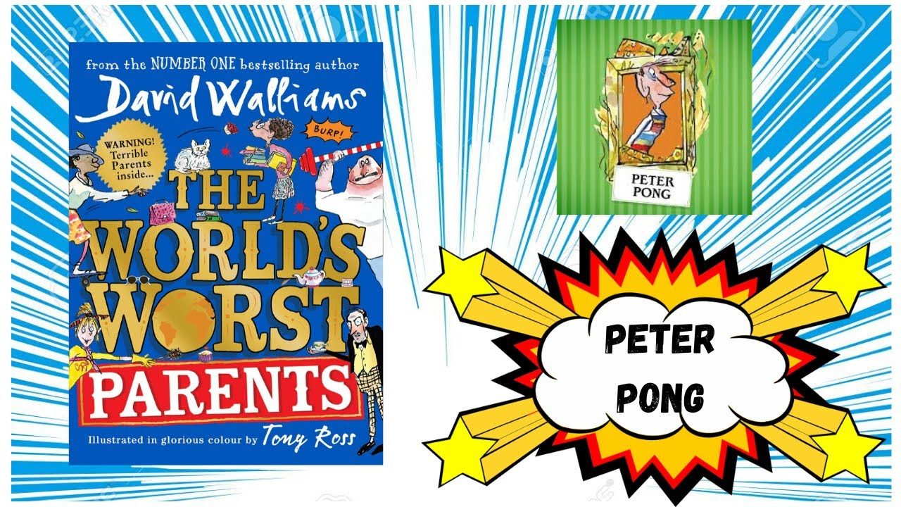 The World's Worst Parents by David Walliams - Peter Pong