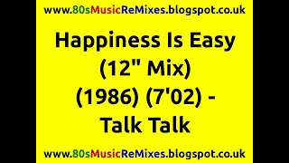 "Happiness Is Easy (12"" Mix) - Talk Talk"