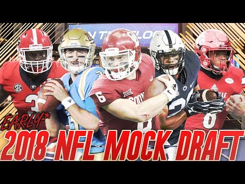 Early 2018 NFL Mock Draft | Full First Round Mock | Quarterbacks Fly Off the Board!