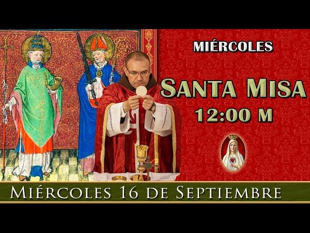 SANTA MISA DE HOY - Miércoles 16 de Septiembre 12:00 M - POR TUS INTENCIONES