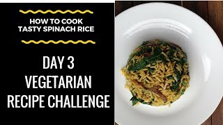 "(How To Cook) ""Tasty Spinach Rice"" *Vegetarian Challenge* - Day 3"