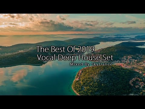 The Best Of Vocal Deep House 2019 (Mixed By SkyDance)