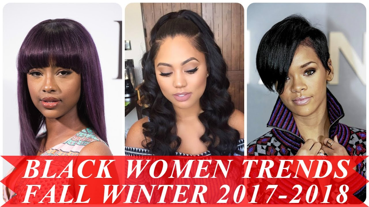 Black Women Hair Trends Fall Winter 2017 2018 Youtube