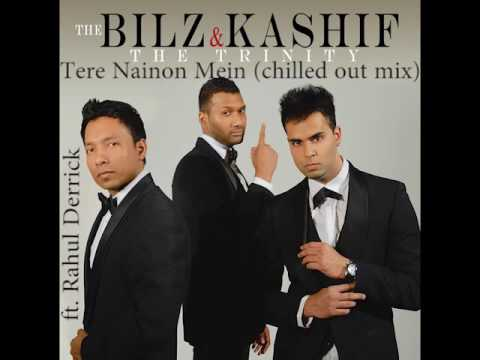 The Bilz & Kashif -Tere Nainon Mein (chilled out mix) ft. Rahul Derrick