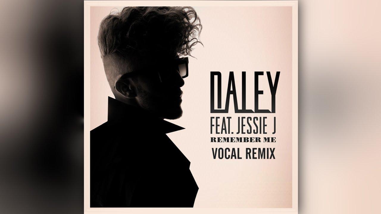 Daley ft. Jessie J - Remember Me (MJ Vocal Remix) - YouTube
