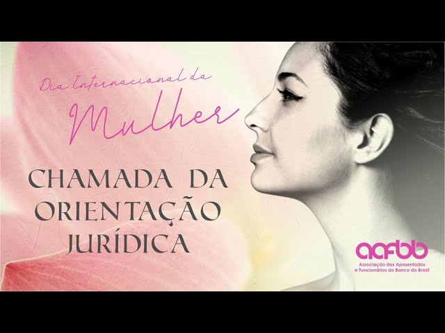 Chamada da Orientação Jurídica | Dia Internacional da Mulher | AAFBB 2021