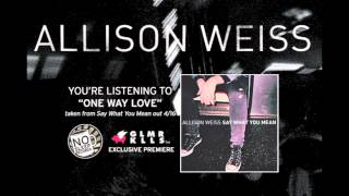 "Allison Weiss ""One Way Love"" taken from Say What You Mean out April 16th (Glamour Kills Premiere)"