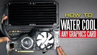 How to Liquid Cool Any Graphics Card