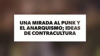 VideoEnsayo: Una mirada al punk y el anarquismo; ideas de contracultura